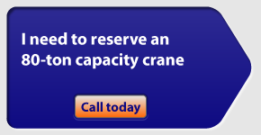 I need to reserve an 80-ton capacity crane. Call today