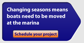 Changing seasons means boats need to be moved at the marina. Schedule your project